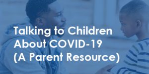 dad talking to son - talking to children about covid-19 (a parent resource)