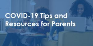 tips and resources for parents during covid-19