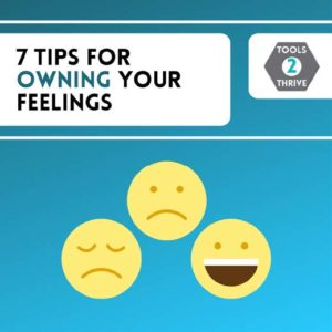 7 Tips for Owning Your Feelings