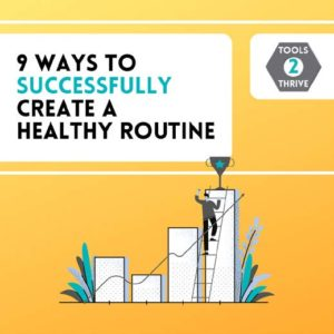9 ways to successfully create a healthy routine