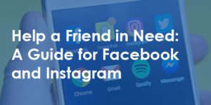 Help a Friend in Need: A Guide for Facebook and Instagram