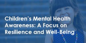 children's mental health awareness - focus on resilience and well-being