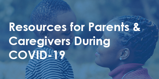Resources for Parents and Caregivers During COVID19