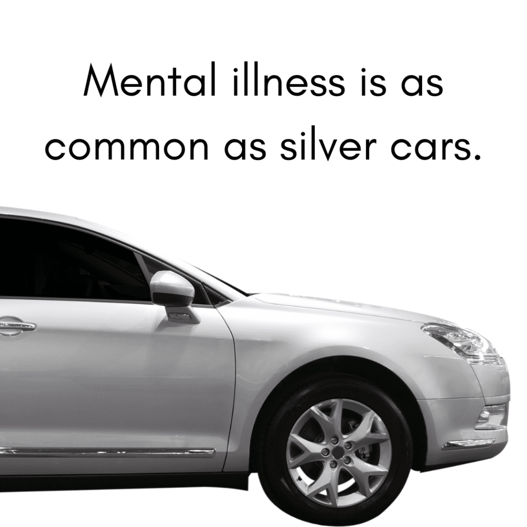 mental illness is as common as silver cars